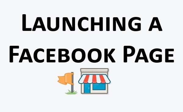 Launching a Facebook Page, Top Business Marketing Practices, Getting Started