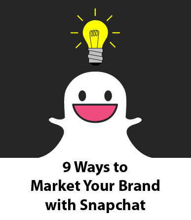 9 Ways to Market Your Brand with Snapchat